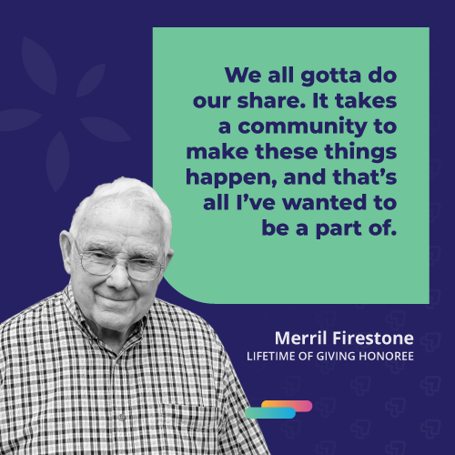 """Merril Firestone quote says """"We all gotta do our share. It takes a community to make these things happen, and that's all I've wanted to be a part of."""""""